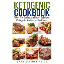 Ketogenic Cookbook: 55 of the Easiest and Most Delicious Ketogenic Recipes on the Planet by Sara Elliott Price, 9781511872126