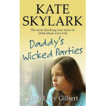 Daddy's Wicked Parties: The Most Shocking True Story of Child Abuse Ever Told by Lucy Gilbert, 9781512187724
