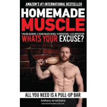 HomeMade Muscle: All You Need is a Pull up Bar (Motivational Bodyweight Workout Guide) by Anthony Arvanitakis, 9781512366402