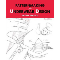 Patternmaking for Underwear Design: 2nd Edition by Kristina Shin, 9781515098416