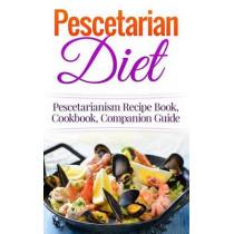 Pescetarian Diet: Pescetarianism Recipe Book, Cookbook, Companion Guide by Wade Migan, 9781515392095