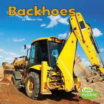 Backhoes (Construction Vehicles at Work) by Kathryn Clay, 9781515725329