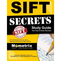 Sift Secrets Study Guide: Sift Test Review for the U.S. Army's Selection Instrument for Flight Training by Sift Exam Secrets Test Prep, 9781516700424