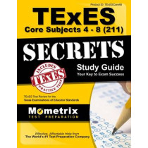 TExES Core Subjects 4-8 (211) Secrets Study Guide: TExES Test Review for the Texas Examinations of Educator Standards by Mometrix Texas Teacher Certification T, 9781516700448