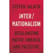 Inter/Nationalism: Decolonizing Native America and Palestine by Steven Salaita, 9781517901424