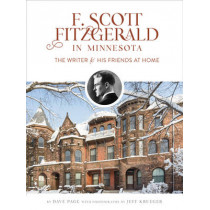 F. Scott Fitzgerald in Minnesota: The Writer and His Friends at Home by Dave Page, 9781517902995