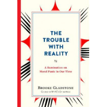 The Trouble with Reality by Brooke Gladstone, 9781523502387
