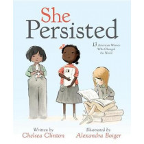 She Persisted: 13 American Women Who Changed the World by Chelsea Clinton, 9781524741723