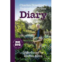 Charles Dowding's Vegetable Garden Diary: No Dig, Healthy Soil, Fewer Weeds by Charles Dowding, 9781527203440