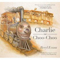 Charlie the Choo-Choo: From the World of the Dark Tower by Beryl Evans, 9781534401235