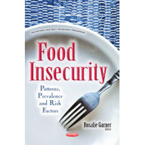 Food Insecurity: Patterns, Prevalence & Risk Factors by Rosalie Garner, 9781536102468