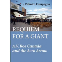 Requiem for a Giant: A.V. Roe Canada and the Avro Arrow by Palmiro Campagna, 9781550024388