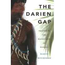 Darien Gap: Travels in the Rainforest of Panama by Martin Mitchinson, 9781550174212