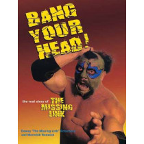 Bang Your Head!: The Real Story of the Missing Link by Dewey Robertson, 9781550227277