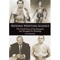 National Wrestling Alliance: The Untold Story of the Monopoly that Strangled Professional Wrestling by Tim Hornbaker, 9781550227413