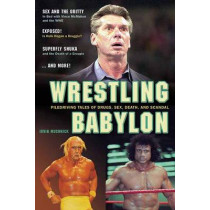 Wrestling Babylon: Piledriving Tales of Drugs, Sex, Death and Scandal by Irvin Muchnick, 9781550227611