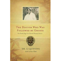 The Doctor Who Was Followed By Ghosts: The Family Saga of a Chinese Woman Doctor by Louis Luping Han, 9781550227819
