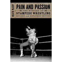 Pain And Passion: The History of Stampede Wrestling by Heath McCoy, 9781550227871