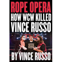 Rope Opera: How WCW Killed Vince Russo by Vince Russo, 9781550228687