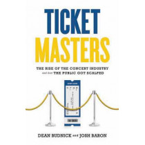 Ticket Masters: The Rise of the Concert Industry and How the Public Got Scalped by Dean Budnick, 9781550229493
