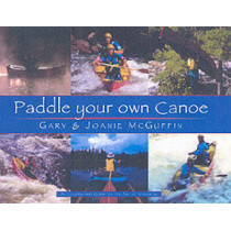 Paddle Your Own Canoe: An Illustrated Guide to the Art of Canoeing by Gary McGuffin, 9781550463774