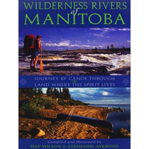 Wilderness Rivers of Manitoba: Journey by Canoe Through the Land Where the Spirit Lives by Hap Wilson, 9781550464405