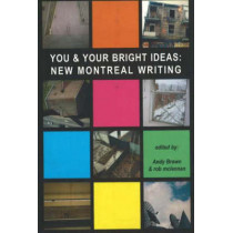 You & Your Bright Ideas: New Montreal Writing by Andy Brown, 9781550651522