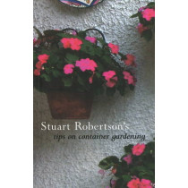 Stuart Robertson's Tips on Container Gardening by Stuart Robertson, 9781550652406