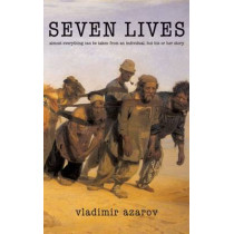 Seven Lives: Almost Everything Can Be Taken from an Individual, but His or Her Story by Vladimir Azarov, 9781550963915