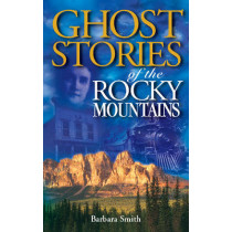 Ghost Stories of the Rocky Mountains: Volume I by Barbara Smith, 9781551051659