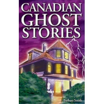 Canadian Ghost Stories: Volume I by Barbara Smith, 9781551053028