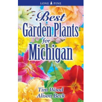 Best Garden Plants for Michigan by Tim Wood, 9781551054988