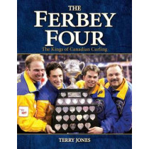 Ferbey Four, The: The Kings of Canadian Curling by Terry Jones, 9781551055701