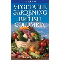 Vegetable Gardening for British Columbia by Dr. Laura Peters, 9781551058610