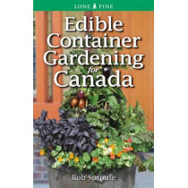 Edible Container Gardening for Canada by Rob Sproule, 9781551058900