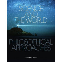 Science and the World: Philosophical Approaches by Jeffrey E. Foss, 9781551116242