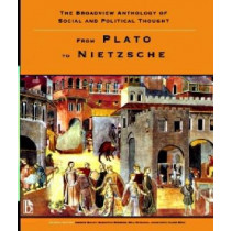 The Broadview Anthology of Social and Political Thought: From Plato to Nietzsche by Andrew Bailey, 9781551117423
