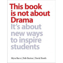 This Book is Not about Drama: It's about New Ways to Inspire Students by Myra Barrs, 9781551382692