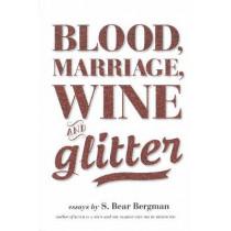 Blood, Marriage, Wine & Glitter by S. Bear Bergman, 9781551525112