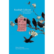 Randolph Caldecott: His Books and Illustrations for Young Readers by Robert J. Desmarais, 9781551952079