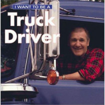 I Want To Be a Truck Driver by Dan Liebman, 9781552095744