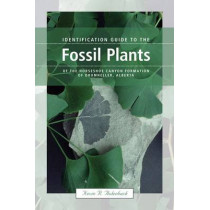 Identification Guide to the Fossil Plants of the Horseshoe Canyon Formation of Drumheller, Alberta by Kevin Aulenback, 9781552382479