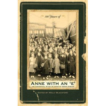 100 Years of Anne with an 'e': The Centennial Study of Anne of Green Gables by Holly Blackford, 9781552382523