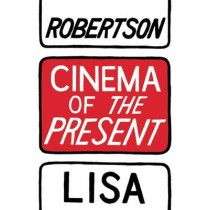 Cinema of the Present by Lisa Robertson, 9781552452974