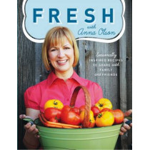Fresh with Anna Olson: Seasonally Inspired Recipes to Share with Family and Friends by Anna Olson, 9781552859957