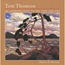 Tom Thomson: An Introduction to His Life and Art by David P. Silcox, 9781552976821