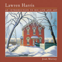 Lawren Harris: An Introduction to His Life and Art by Joan Murray, 9781552977637