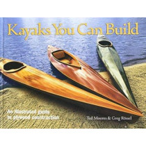 Kayaks You Can Build: An Illustrated Guide to Plywood Construction by Ted Moores, 9781552978610