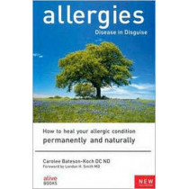 Allergies, Disease in Disguise: How to Heal Your Allergic Condition Permanently and Naturally by Carolee Bateson-Koch, 9781553120407