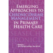 Emerging Approaches to Chronic Disease Management in Primary Health Care by John Dorland, 9781553391319